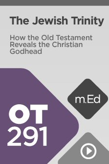 OT291 The Jewish Trinity: How the Old Testament Reveals the Christian Godhead