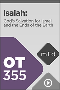 OT355 Book Study: Isaiah: God's Salvation for Israel and the Ends of the Earth