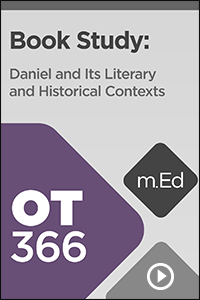 OT366 Book Study: Daniel and Its Literary and Historical Contexts