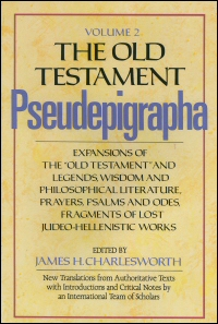 "The Old Testament Pseudepigrapha, Volume 2: Expansions of the ""Old Testament"" and Legends, Wisdom, and Philosophical Literature, Prayers, Psalms and Odes, Fragments of Lost Judeo-Hellenistic Works"