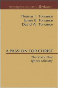 A Passion for Christ: The Vision that Ignites Ministry