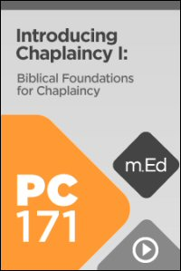 PC171 Introducing Chaplaincy I: Biblical Foundations for Chaplaincy