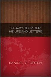 The Apostle Peter: His Life and Letters