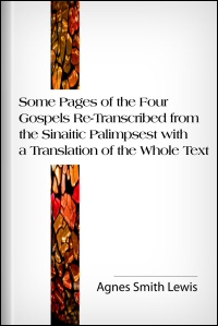Some Pages of the Four Gospels: Re-Transcribed from the Sinaitic Palimpsest with a Translation of the Whole Text