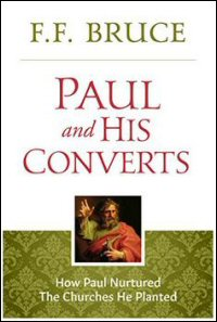 Paul and His Converts: How Paul Nurtured the Churches He Planted