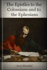 The Epistles to the Colossians and to the Ephesians: Bible Text