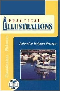 Practical Illustrations: 1 Thessalonians, 2 Thessalonians, 1 Timothy, 2 Timothy, Titus, Philemon