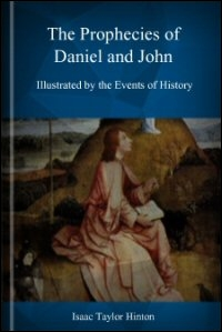 The Prophecies of Daniel and John, Illustrated by the Events of History
