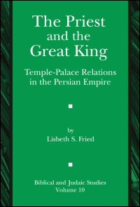 The Priest and the Great King: Temple-Palace Relations in the Persian Empire
