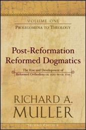 Post-Reformation Reformed Dogmatics: The Rise and Development of Reformed Orthodoxy; Volume 1: Prolegomena to Theology