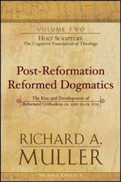 Post-Reformation Reformed Dogmatics: The Rise and Development of Reformed Orthodoxy; Volume 2: Holy Scripture: The Cognitive Foundation of Theology