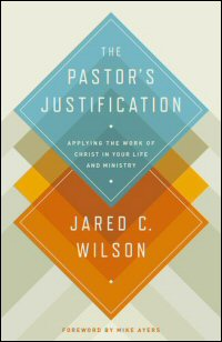 The Pastorʹs Justification: Applying the Work of Christ in Your Life and Ministry