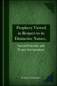 Prophecy Viewed in Respect to Its Distinctive Nature, Special Function, and Proper Interpretation
