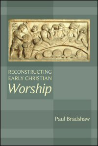 Reconstructing Early Christian Worship
