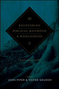 Recovering Biblical Manhood & Womanhood: A Response to Evangelical Feminism
