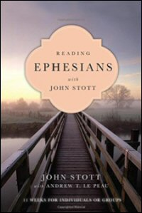 Reading Ephesians with John Stott: 11 Weeks for Individuals or Groups