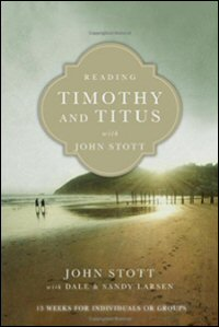 Reading Timothy and Titus with John Stott: 13 Weeks for Individuals or Groups