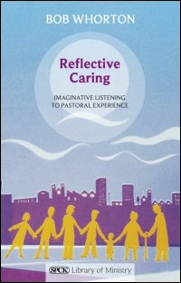 Reflective Caring: Imaginative Listening to Pastoral Experience