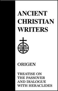 Origen: Treatise on the Passover and Dialogue of Origen with Heraclides and His Fellow Bishops on the Father, the Son, and the Soul
