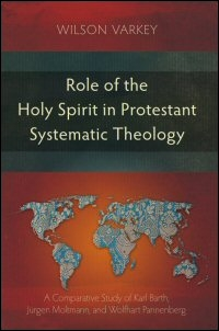 Role of the Holy Spirit in Protestant Systematic Theology: A Comparative Study of Karl Barth, Jürgen Moltmann, and Wolfhart Pannenberg