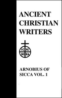 Arnobius of Sicca: The Case against the Pagans, Volumes 1 & 2