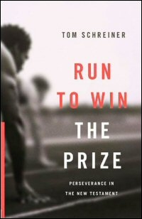 Run to Win the Prize: Perseverance in the New Testament