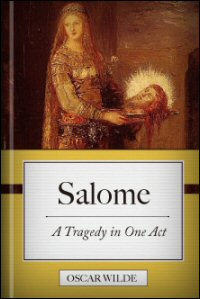 Salome: A Tragedy in One Act Translated from the French of Oscar Wilde with Sixteen Drawings