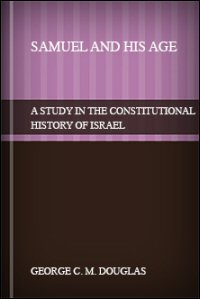 Samuel and His Age: A Study in the Constitutional History of Israel