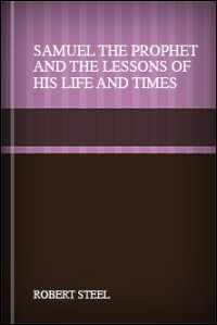 Samuel the Prophet, and the Lessons of His Life and Times