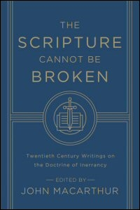 The Scripture Cannot Be Broken: Twentieth Century Writings on the Doctrine of Inerrancy