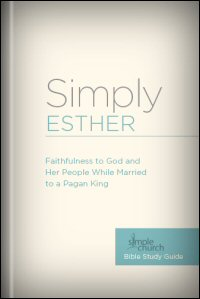 Simply Esther: Faithfulness to God and Her People While Married to a Pagan King