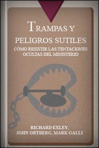 Trampas y peligros sutiles: Cómo resistir las tentaciones ocultas del ministerio