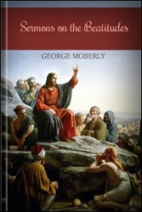 """Sermons on the Beatitudes, with Others Mostly Preached before the University of Oxford; To Which Is Added a Preface Relating to the Recent Volume of """"Essays and Reviews"""""""