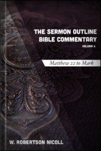 The Sermon Outline Bible, Volume 6: Matthew 22–Mark 16