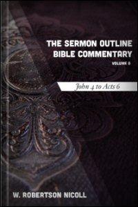 The Sermon Outline Bible, Volume 8: John 4–Acts 6