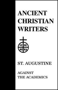St. Augustine: Against the Academics