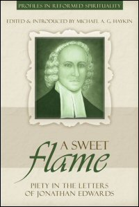 """A Sweet Flame"": Piety in the Letters of Jonathan Edwards"