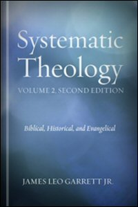 Systematic Theology: Biblical, Historical, and Evangelical, Volume 2