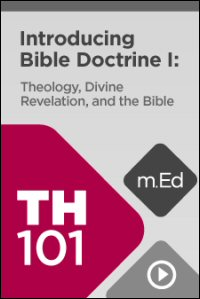 TH101 Introducing Bible Doctrine I: Theology, Divine Revelation, and the Bible