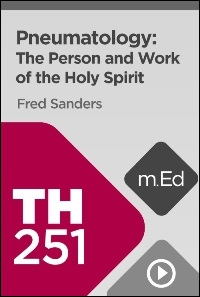 TH251 Pneumatology: The Person and Work of the Holy Spirit