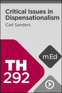 TH292 Critical Issues in Dispensationalism