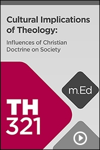 TH321 Cultural Implications of Theology: Influences of Christian Doctrine on Society