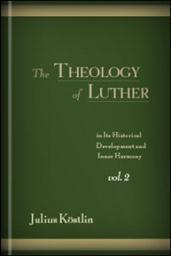 The Theology of Luther in Its Historical Development and Inner Harmony, Vol. II