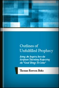 "Outlines of Unfulfilled Prophecy: Being an Inquiry into the Scripture Testimony respecting the ""Good Things to Come"""
