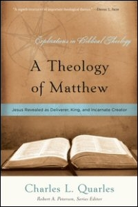 A Theology of Matthew: Jesus Revealed as Deliverer, King, and Incarnate Creator