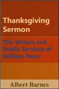 Thanksgiving Sermon: The Virtues and Public Services of William Penn: A Discourse