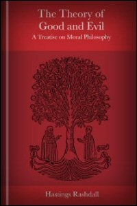 The Theory of Good and Evil: A Treatise on Moral Philosophy, Volumes I & II