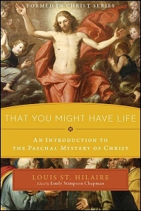 That You Might Have Life: An Introduction to the Paschal Mystery of Christ