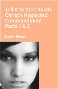 Tell It to the Church: Christ's Neglected Commandment, Parts 1 and 2