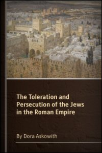 The Toleration and Persecution of the Jews in the Roman Empire, Part I: The Toleration of the Jews under Julius Caesar and Augustus